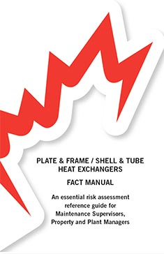 PLATE & FRAME / SHELL & TUBE HEAT EXCHANGERS FACT MANUAL An essential risk assessment reference guide for Maintenance Supervisors, Property and Plant Managers